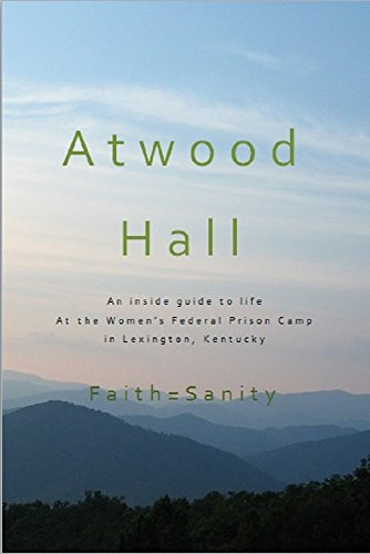 Atwood Hall: An inside guide to life At the Women's Federal Prison Camp in  Lexington, Kentucky
