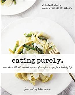 Eating purely more than 100 all natural organic gluten free eating purely more than 100 all natural organic gluten free recipes for a healthy life elizabeth stein bobbi brown 9781634502191 amazon books forumfinder Gallery