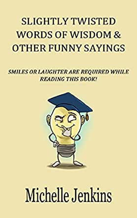 Funny Quotes: Slightly Twisted Words of Wisdom & Other ...
