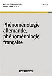 Revue germanique internationale, N° 13/2011 : Phénoménologie allemande, phénoménologie française