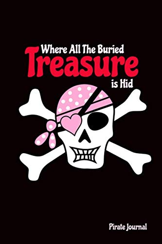 Pirate Journal: Where All The Buried Treasure is Hid: Pirate Notebook Cover: Writing Journal Style Lined Ruled Pages: Minimalist Designed: 6 x 9 Soft ... For Note Taking & To Do Lists: Matte Finish]()