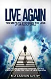Live Again: Ten Steps to Overcome The Loss Of An Adult Child
