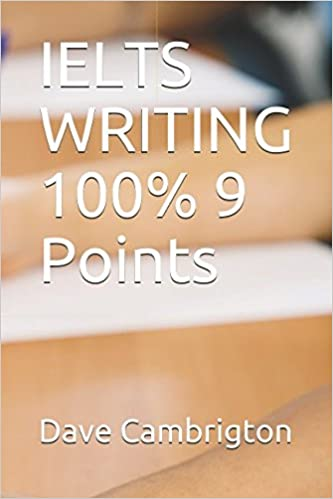IELTS WRITING 100% 9 Points: Dr Dave Cambrigton