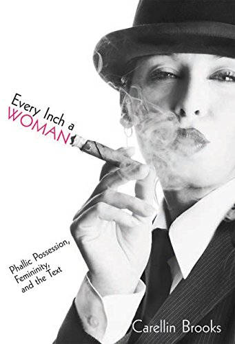 Every Inch a Woman: Phallic Possession, Femininity, and the Text (Sexuality Studies)