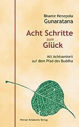Acht Schritte zum Glück: Mit Achtsamkeit auf dem Pfad des Buddha