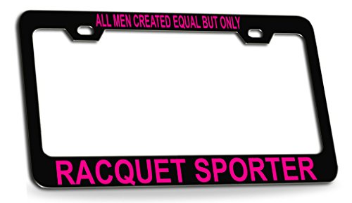 (ALL MAN CREATED EQUAL BUT ONLY RACQUET SPORTER Black Steel License Plate Frame Tag Holder)