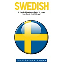 Swedish: A Practical Beginners Guide To Learn Swedish In Just 14 Days (Swedish Edition, Language Learning)
