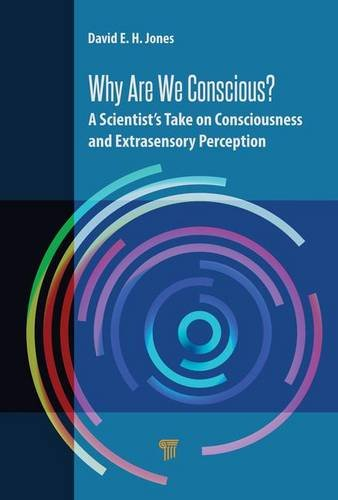 Why Are We Conscious?: A Scientist's Take on Consciousness and Extrasensory Perception