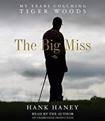 The Big Miss: My Years Coaching Tiger Woods by Haney, Hank (March 27, 2012) Audio CD