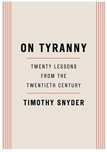 [ON TYRANNY][ON TYRANNY Timothy Snyder][ON TYRANNY: Twenty Lessons from the Twentieth Century]{by Timothy Snyder Twenty Lessons from the Twentieth Century ON TYRANNY}