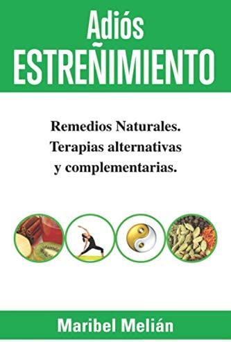 Adiós Estreñimiento Remedios Naturales Terapias Alternativas Y Complementarias Spanish Edition Melián Maribel 9781521433973 Books