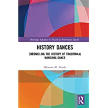 History Dances: Chronicling the History of Traditional Mandinka Dance (Routledge Advances in Theatre & Performance Studies)