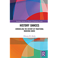 History Dances: Chronicling the History of Traditional Mandinka Dance (Routledge Advances in Theatre & Performance… book cover