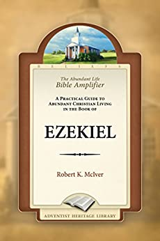 The Abundant Life Bible Amplifier - Ezekiel (The Abundant Life Bible Amplifier Series Book 0)