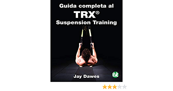 Guida completa al TRX® Suspension Training (Italian Edition)