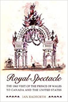 Royal Spectacle: The 1860 Visit of the Prince of Wales to Canada and the United States (Heritage)
