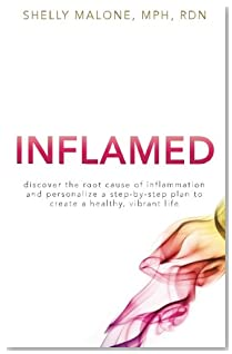 Inflamed: discover the root cause of inflammation and personalize a step-by-step plan to create a healthy, vibrant life