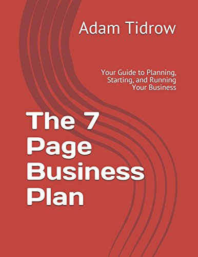 The 7 Page Business Plan: Your Guide to Planning, Starting, and Running Your Business (Start-Up)