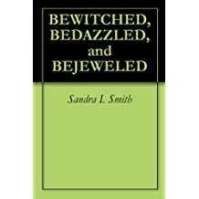BEWITCHED, BEDAZZLED, and BEJEWELED