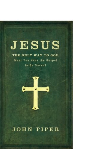 Download Jesus: The Only Way to God: Must You Hear The Gospel To Be Saved? PDF