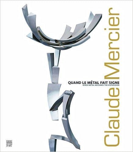 Lire Claude Mercier : Quand le métal fait signe, édition bilingue français-anglais pdf ebook