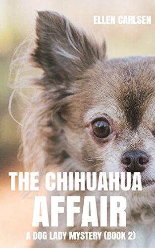 Book: The Chihuahua Affair - A Dog Lady Mystery-book 2 by Ellen Carlsen