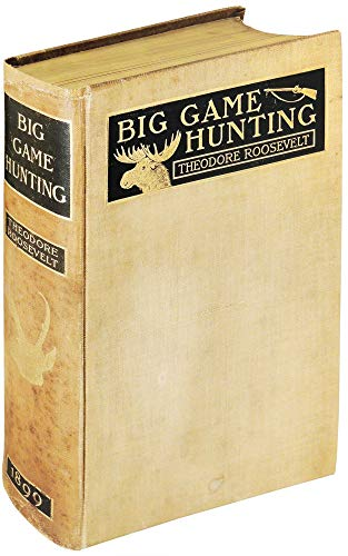 """BIG GAME HUNTING IN THE ROCKIES AND ON THE GREAT PLAINS: Comprising """"Hunting Trips of a Ranchman"""" and """"The Wilderness Hunter""""."""