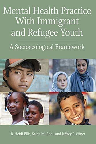 Mental Health Practice With Immigrant and Refugee Youth: A Socioecological Framework (Concise Guides on Trauma Care)