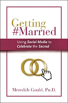 Getting #Married: Using Social Media to Celebrate the Sacred by [Gould, Meredith]