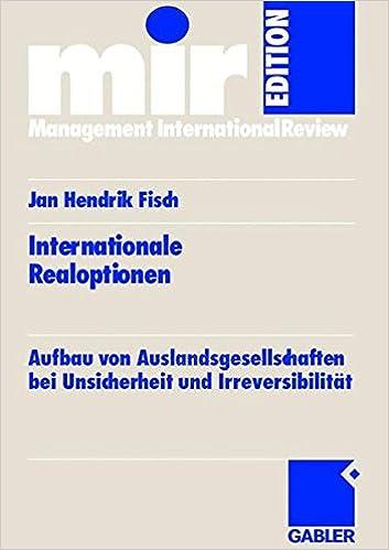 Internationale Realoptionen: Aufbau von Auslandsgesellschaften bei Unsicherheit und Irreversibilität (mir-Edition)