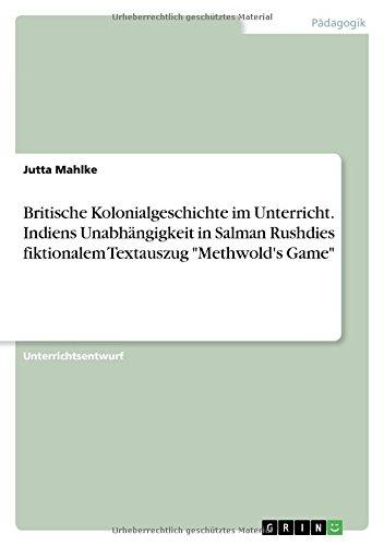 Britische Kolonialgeschichte im Unterricht. Indiens Unabhängigkeit in Salman Rushdies fiktionalem Textauszug ''Methwold's Game'' (German Edition) by GRIN Verlag