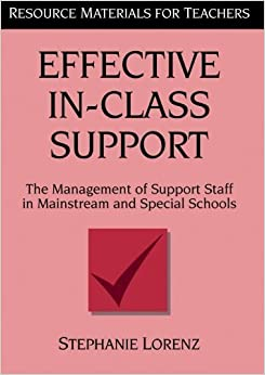 Book Effective In-Class Support: The Management of Support Staff in Mainstream and Special Schools (Resource Materials for Teachers) by Stephanie Lorenz (1998-01-11)