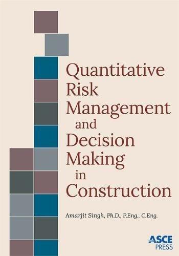 Quantitative Risk Management and Decision Making in Construction (Asce Press) (Risk Quantitative)