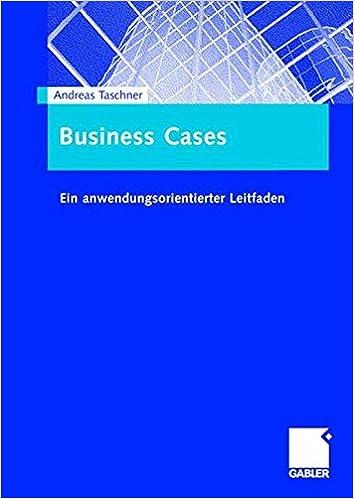 Business Cases: Ein anwendungsorientierter Leitfaden (German Edition)