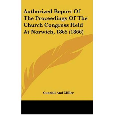 Authorized Report of the Proceedings of the Church Congress Held at Norwich, 1865 (1866) (Hardback) - Common pdf