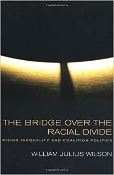 The Bridge over the Racial Divide: Rising Inequality and Coalition Politics (Wildavsky Forum Series) by William Julius Wilson (2001-10-01)