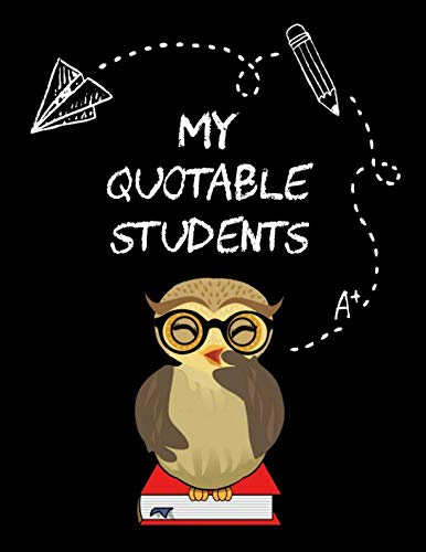 My Quotable Students: A Teacher Journal to Record and Collect Unforgettable Quotes, Funny & Hilarious Classroom Stories…