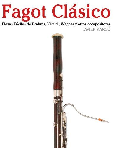 Descargar Libro Fagot Clásico: Piezas Fáciles De Brahms, Vivaldi, Wagner Y Otros Compositores Javier Marcó