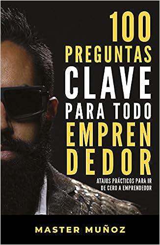 100 preguntas para todo emprendedor de Carlos Muñoz