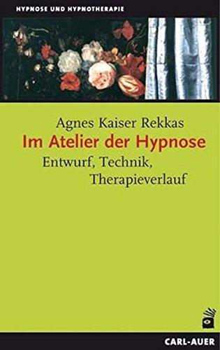 Im Atelier der Hypnose: Entwurf, Technik, Therapieverlauf (Hypnose und Hypnotherapie)