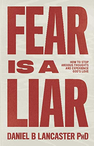 Fear is a Liar: How to Stop Anxious Thoughts and Experience God's Love (Christian Self Help Guide)