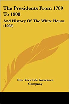 Book The Presidents from 1789 to 1908: And History of the White House (1908)
