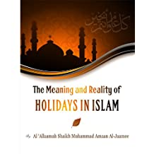 The Meaning and Reality of Holidays in Islaam