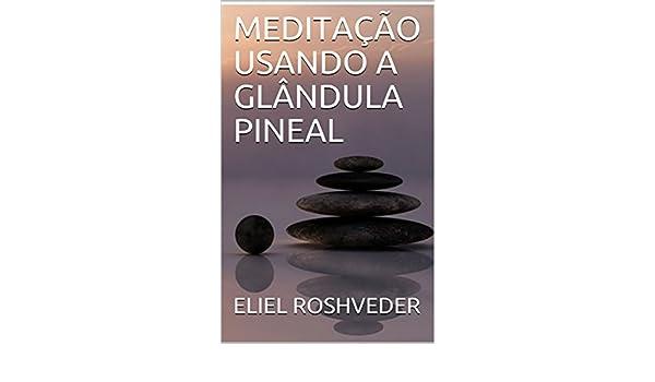 MEDITAÇÃO USANDO A GLÂNDULA PINEAL (Portuguese Edition) eBook: ELIEL ROSHVEDER: Amazon.es: Tienda Kindle