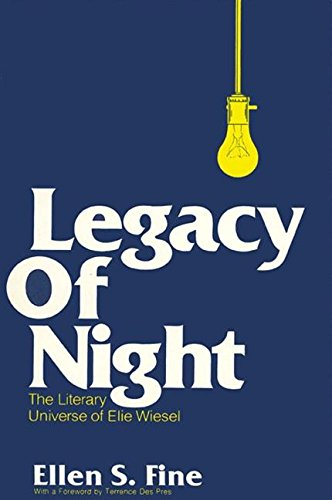 Legacy of Night: The Literary Universe of Elie Wiesel (SUNY series in Modern Jewish Literature and Culture)
