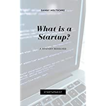 Startup Mystery: What Is A Startup?: Why Only Few Succeed! (Discover Your StartupGeist Book 3)