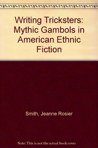 Writing Tricksters: Mythic Gambols in American Ethnic Fiction