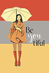 Be-You-Tiful (beautiful) : Notebook Journal for Women and Girls, 100 Lined Pages, 6x9, Soft Cover, Inspirational Quotes on Every Page Paperback