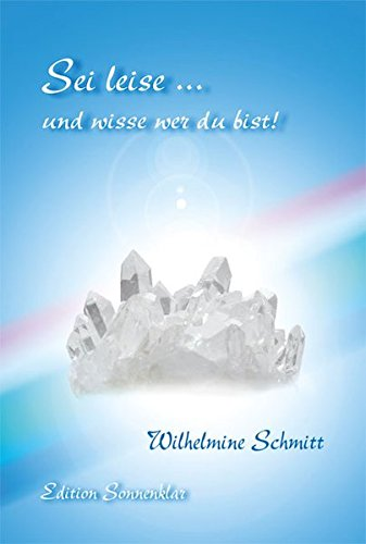 Sei leise ... und wisse wer du bist!: Für Menschen, die auf der Suche nach der Wahrheit und dem Sinn des Lebens sind (Edition Sonnenklar)
