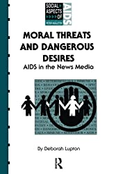 Moral Threats and Dangerous Desires: AIDS in the News Media (Social Aspects of AIDS)